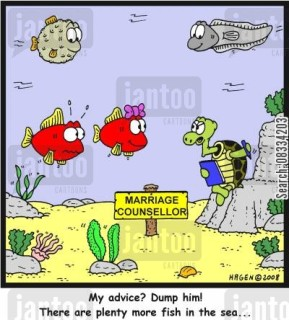 'My advice? Dump him! There are plenty more fish in the sea...'